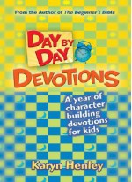 Day by Day Devotions: A year of character building devotions for kids - Karyn Henley