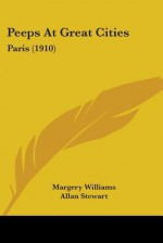Peeps at Great Cities: Paris (1910) - Margery Williams, Allan Stewart