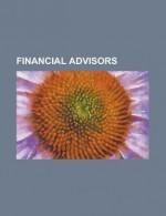 Financial Advisors: Marc J. Lane, Dave Ramsey, Harold Evensky, Alastair Ross Goobey, William Bengen, Ove Johansson, Arthur Kade, Nizam Yaquby - Books LLC