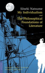 My Individualism & The Philosophical Foundations of Literature - Sōseki Natsume, Sammy I. Tsunematsu, Inger Brodey