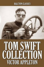 The Tom Swift Collection: 28 Novels in One Volume (Halcyon Classics) - Victor Appleton