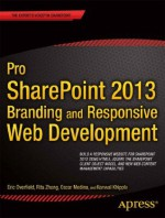 Pro SharePoint 2013 Branding and Responsive Web Development (The Expert's Voice) - Benjamin Niaulin, Oscar Medina, Kanwal Khipple, Rita Zhang, Eric Overfield, Chris Beckett