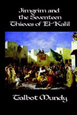 Jimgrim and the Seventeen Thieves of El-Kalil - Talbot Mundy