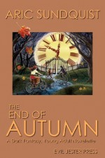 The End of Autumn: A Dark Fantasy, Young Adult Novelette - Aric Sundquist