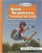 Kick Scooters: Techniques and Tricks (Rad Sports Techniques and Tricks) - Aaron Rosenberg, Mark Beyer
