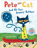 Pete the Cat and His Four Groovy Buttons - Eric Litwin, James Dean