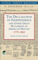 The Declaration of Independence and Other Great Documents of American History 1775-1865 - John Grafton, Thomas Jefferson, James Madison, George Washington, Abraham Lincoln