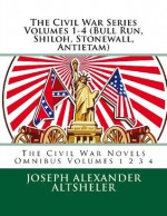 The Civil War Series Volumes 1-4 (Bull Run, Shiloh, Stonewall, Antietam) - Joseph Alexander Altsheler