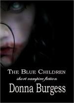 The Blue Children: Short Vampire Fiction - Donna Burgess