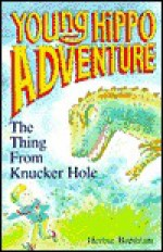 The Thing from Knucker Hole (Young Hippo Adventure S.) - Herbie Brennan, Alex de Wolf