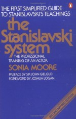 The Stanislavski System: The Professional Training of an Actor (Penguin Handbooks) - Sonia Moore, Joshua Logan, John Gielgud