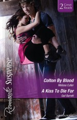 Romantic Suspense Duo/Colton By Blood/A Kiss To Die For - Gail Barrett, Melissa Cutler