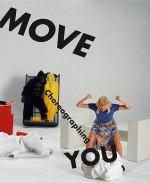 Move: Choreographing You - Kunstsammlung Nordrhein-Westfalen, Peggy Phelan, Andre Lepecki, Stephanie Rosenthal
