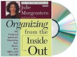 Organizing from the Inside Out Audiobook: The Foolproof System for Organizing Your Home, Your Office, and Your Life [Abridged, Audiobook] (ORGANIZING FROM THE INSIDE OUT) - Julie Morgenstern