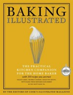 Baking Illustrated: A Best Recipe Classic (The Best Recipe Series) - Cook's Illustrated, John Burgoyne, Carl Tremblay
