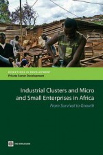 Industrial Clusters and Micro and Small Enterprises in Africa - World Bank Publications
