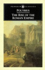 The Rise of the Roman Empire (Classics) - Polybius, F.W. Walbank, Ian Scott-Kilvert