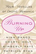 Burning Up: Four Novellas of Erotic Romance - Nina Bangs, Cheryl Holt, Patricia Ryan, Kimberly Raye
