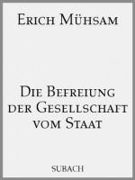 Die Befreiung der Gesellschaft vom Staat (German Edition) - Erich Mühsam, Eckhard Henkel