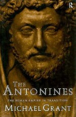 The Antonines: The Roman Empire in Transition - Michael Grant