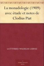 La monadologie (1909) avec étude et notes de Clodius Piat (French Edition) - Gottfried Wilhelm Leibniz