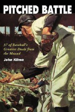 Pitched Battle: 35 of Baseball's Greatest Duels from the Mound - John Klima