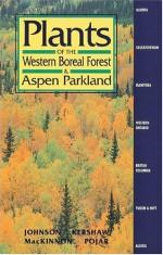 Plants of the Western Boreal Forest & Aspen Parkland - Derek Johnson, Linda Kershaw, Andy MacKinnon, Jim Pojar, Trevor Goward, Dale Vitt