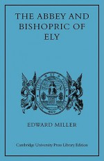 The Abbey and Bishopric of Ely - Edward Miller, Miller Edward