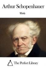 Works of Arthur Schopenhauer - Arthur Schopenhauer