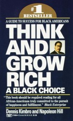 Think and Grow Rich: A Black Choice - Dennis Kimbro, Napoleon Hill