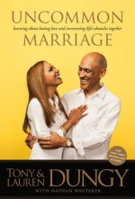 Uncommon Marriage: Learning about Lasting Love and Overcoming Life's Obstacles Together - Tony Dungy, Lauren Dungy, Nathan Whitaker
