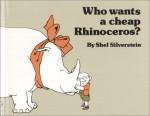 Who Wants a Cheap Rhinoceros? - Shel Silverstein