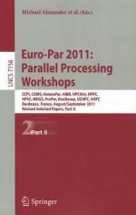 Euro-Par 2011: Parallel Processing Workshops: CCPI, CGWS, HeteroPar, HiBB, HPCVirt, HPPC, HPSS, MDGS, ProPer, Resilience, UCHPC, VHPC, Bordeaux, France, August 29 -- September 2, 2011, Revised Selected Papers, Part II - Michael Alexander, Pasqua D'Ambra, Adam Belloum