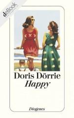 Happy: Ein Drama - Doris Dörrie