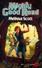 Mighty Good Road - Melissa Scott