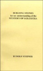 Building Stones for an Understanding of the Mystery of Golgotha - Rudolf Steiner