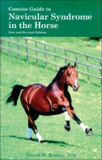 Concise Guide to Navicular Syndrome in the Horse - David W. Ramey