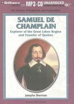 Samuel de Champlain: Explorer of the Great Lakes Region and Founder of Quebec - Josepha Sherman, Eileen Stevens