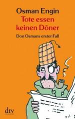 Tote essen keinen Döner: Don Osmans erster Fall Kriminalroman (German Edition) - Osman Engin