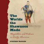 The Worlds the Shawnees Made: Migration and Violence in Early America - Stephen Warren, Tom Weiner