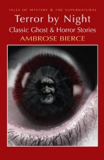 Terror by Night: Classic Ghost & Horror Stories (Tales of Mystery & the Supernatural) - Ambrose Bierce
