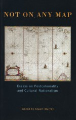 Not On Any Map: Essays on Postcoloniality and Cultural Nationalism - Stuart Murray