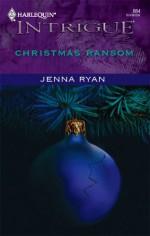 Christmas Ransom (Harlequin Intrigue #884) - Jenna Ryan