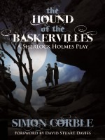 The Hound of the Baskervilles: A Sherlock Holmes Play - Simon Corble