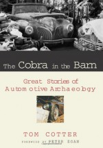 The Cobra in the Barn: Great Stories of Automotive Archaeology - Tom Cotter, Peter Egan