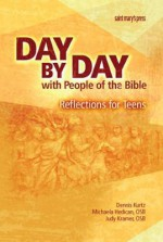Day by Day with People of the Bible: Reflections for Teens - Dennis Kurtz, Judy Kramer