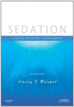 Sedation: A Guide to Patient Management - Stanley F. Malamed