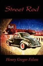 Henry Gregor Felsen Street Rod Collection - Henry Gregor Felsen, Holly Felsen Welch