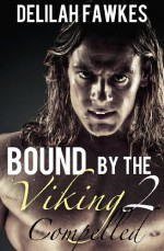 Bound by the Viking, Part 2: Compelled - Delilah Fawkes