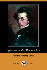Van Bibber's Life (Dodo Press) - Richard Harding Davis